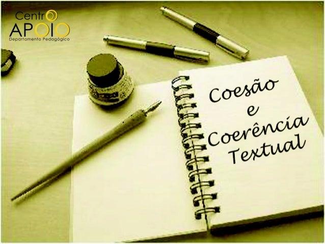 Na aula de hoje você aprenderá: as definições de coesão e coerência textual; a desenvolver um texto que possua coesão e ...