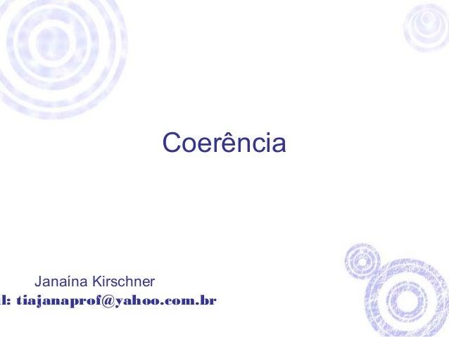 Coerência  Janaína Kirschner  mail: tiajanaprof@yahoo.com.br