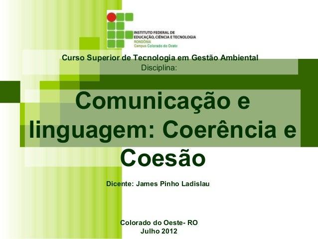 Colorado do Oeste- RO Julho 2012 Curso Superior de Tecnologia em Gestão Ambiental Disciplina: Comunicação e linguagem: Coe...