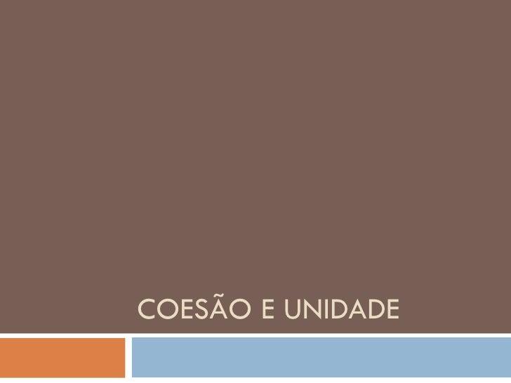 COESÃO E UNIDADE
