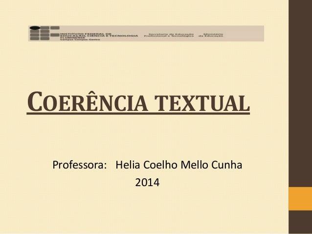 COERÊNCIA TEXTUAL Professora: Helia Coelho Mello Cunha 2014