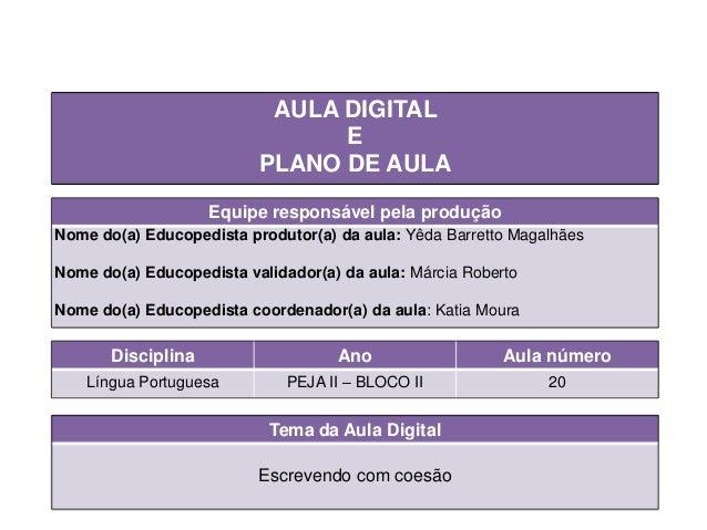 Tema da Aula Digital Escrevendo com coesão Disciplina Ano Aula número Língua Portuguesa PEJA II – BLOCO II 20 AULA DIGITAL...