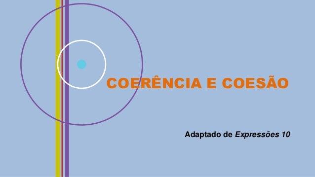 COERÊNCIA E COESÃO  Adaptado de Expressões 10