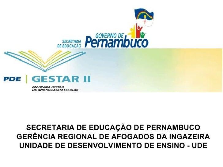 SECRETARIA DE EDUCAÇÃO DE PERNAMBUCO GERÊNCIA REGIONAL DE AFOGADOS DA INGAZEIRA UNIDADE DE DESENVOLVIMENTO DE ENSINO - UDE