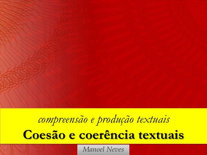 compreensão e produção textuaisCoesão e coerência textuais            Manoel Neves