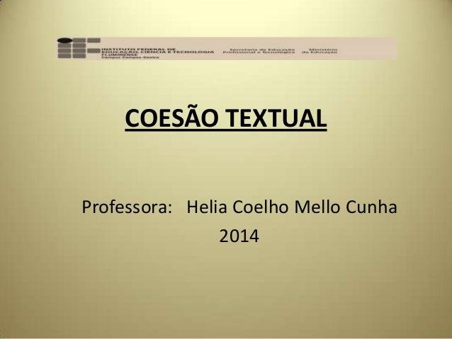 COESÃO TEXTUAL Professora: Helia Coelho Mello Cunha 2014