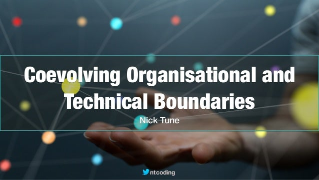 ntcoding Coevolving Organisational and Technical Boundaries Nick Tune