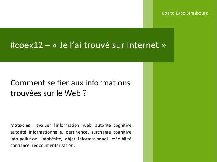 Cogito Expo Strasbourg#coex12 – « Je l'ai trouvé sur Internet »Comment se fier aux informationstrouvées sur le Web ?Mots-c...