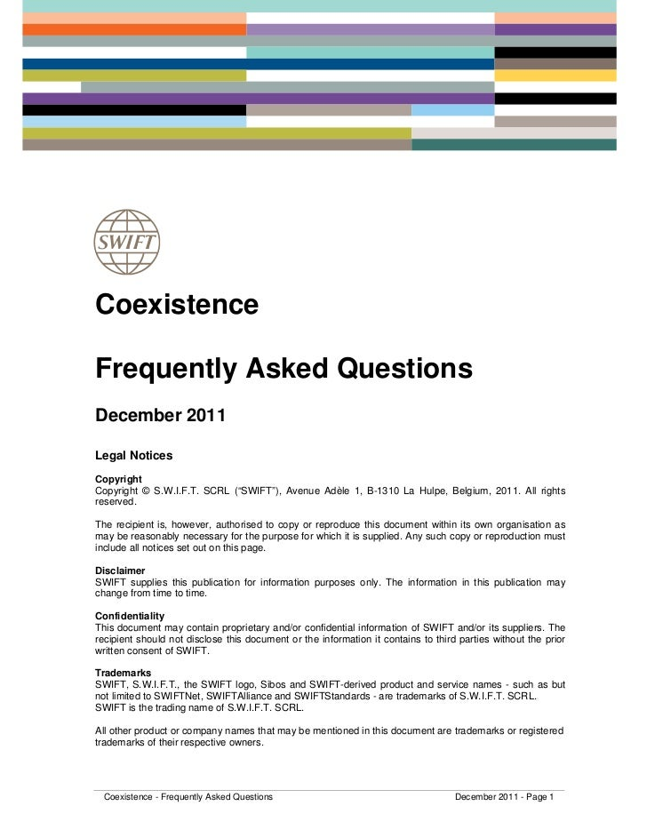 "CoexistenceFrequently Asked QuestionsDecember 2011Legal NoticesCopyrightCopyright © S.W.I.F.T. SCRL (""SWIFT""), Avenue Adèl..."