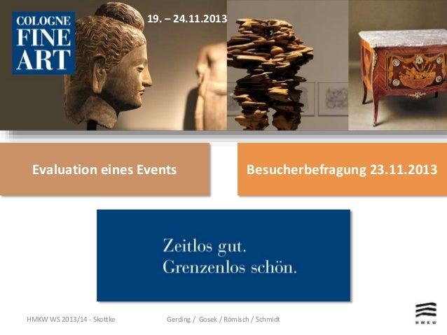 Evaluation eines Events Besucherbefragung 23.11.2013 19. – 24.11.2013 HMKW WS 2013/14 - Skottke Gerding / Gosek / Römisch ...