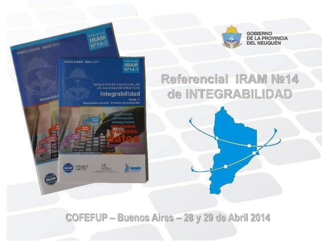 COFEFUP – Buenos Aires – 28 y 29 de Abril 2014 Referencial IRAM №14 de INTEGRABILIDAD