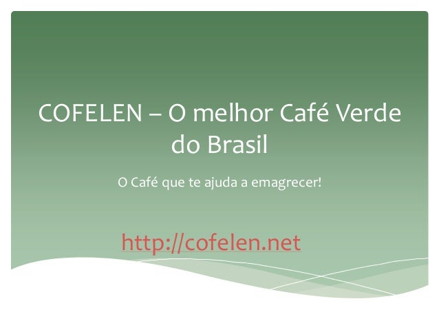 COFELEN – O melhor Café Verde do Brasil O Café que te ajuda a emagrecer! http://cofelen.net