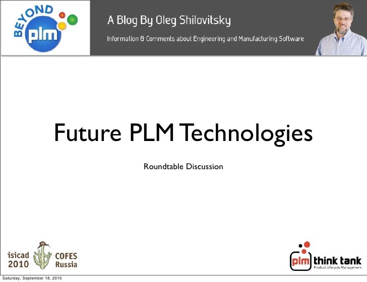 Future PLM Technologies                                Roundtable Discussion     Saturday, September 18, 2010