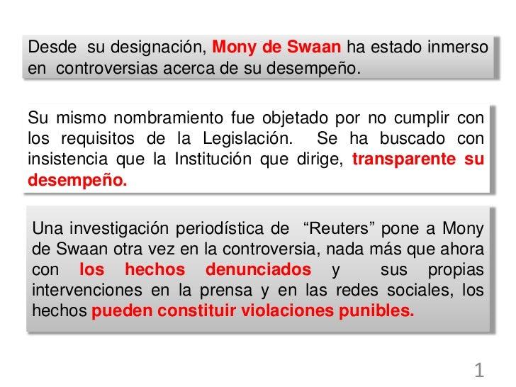 Desde su designación, Mony de Swaan ha estado inmersoen controversias acerca de su desempeño.Su mismo nombramiento fue obj...