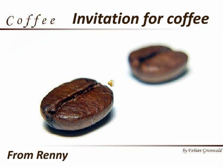 Invitation for coffee<br />From Renny<br />