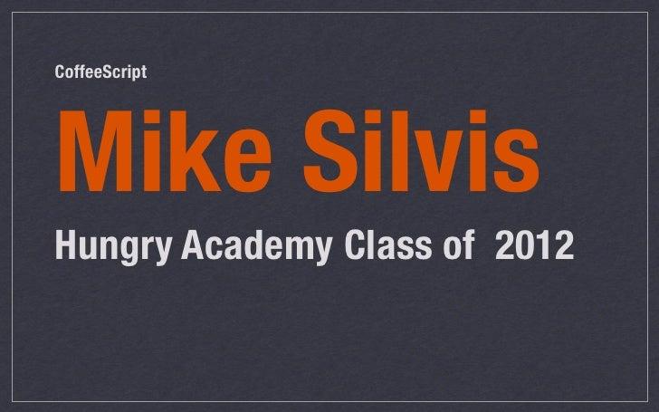 CoffeeScriptMike SilvisHungry Academy Class of 2012