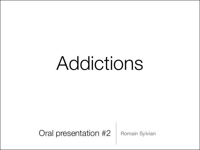 Addictions  Oral presentation #2  Romain Sylvian