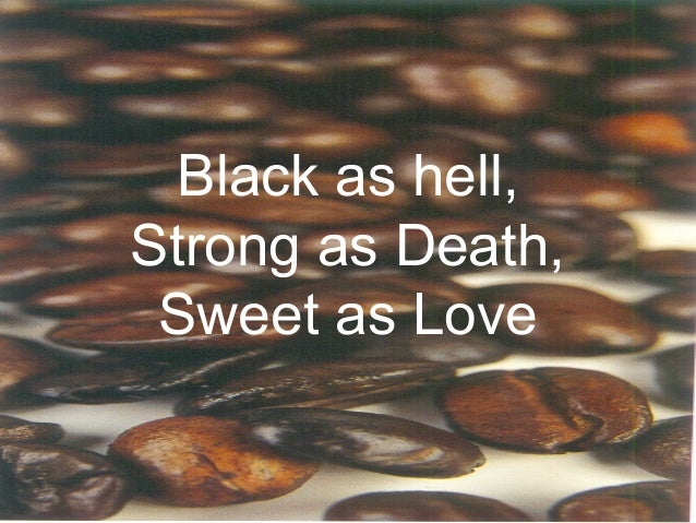Black as hell, Strong as Death, Sweet as Love