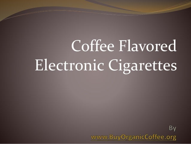 Coffee Flavored Electronic Cigarettes