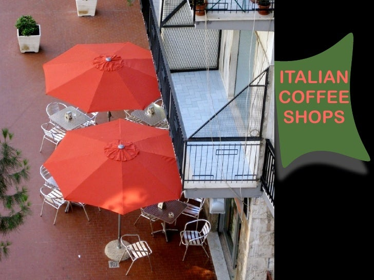 ITALIAN COFFEE  SHOPS
