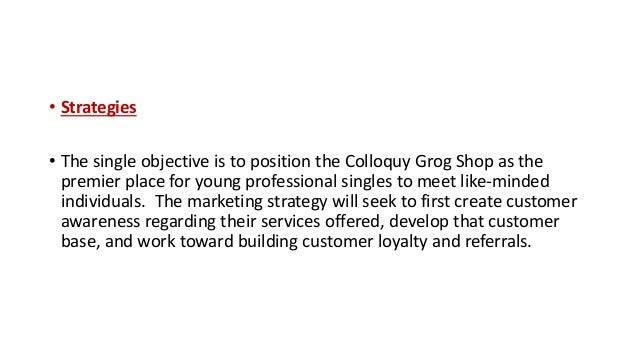 coffee and colloquy grog shop Colloquy grog shop singles bar business plan executive summary colloquy  grog shop will be an alcohol/coffee/tapas bar where people will meet in a.