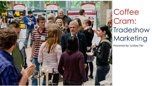 Coffee  Cram:  Tradeshow  Marketing  Presented by: Lindsey Fair