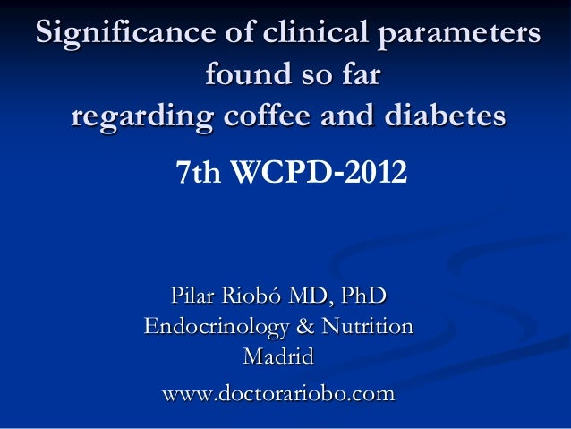 Significance of clinical parameters           found so far  regarding coffee and diabetes         7th WCPD‐2012         Pi...