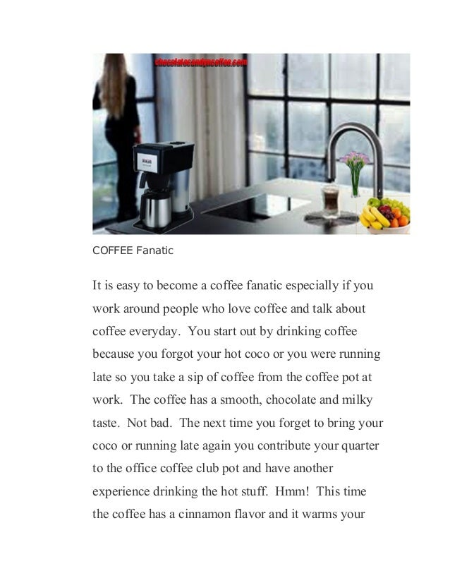 COFFEE Fanatic It is easy to become a coffee fanatic especially if you work around people who love coffee and talk about c...
