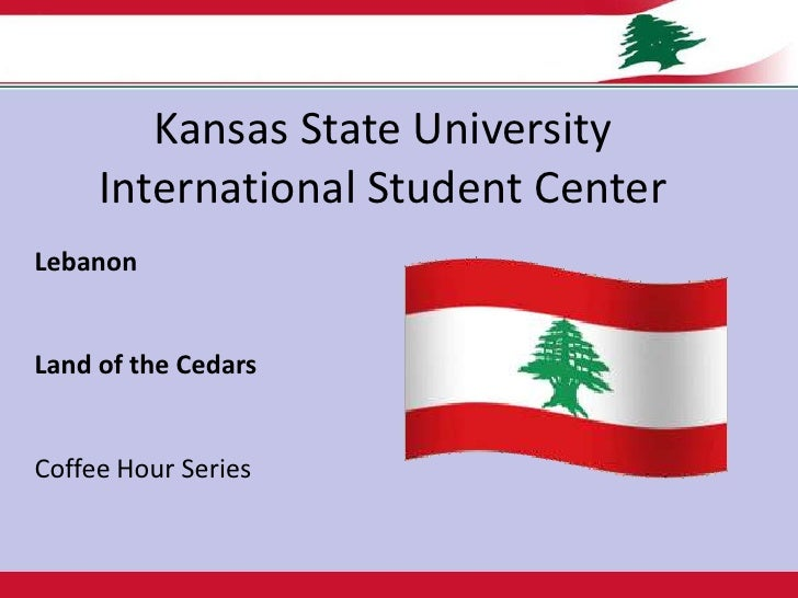 Kansas State UniversityInternational Student Center<br />Lebanon 	لبنان<br />Land of the Cedars<br />Coffee Hour Series<br />