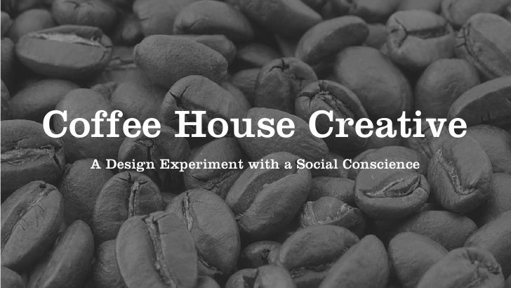 Coffee House Creative  A Design Experiment with a Social Conscience