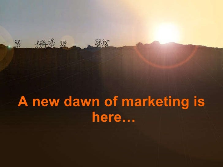 A new dawn of marketing is here…