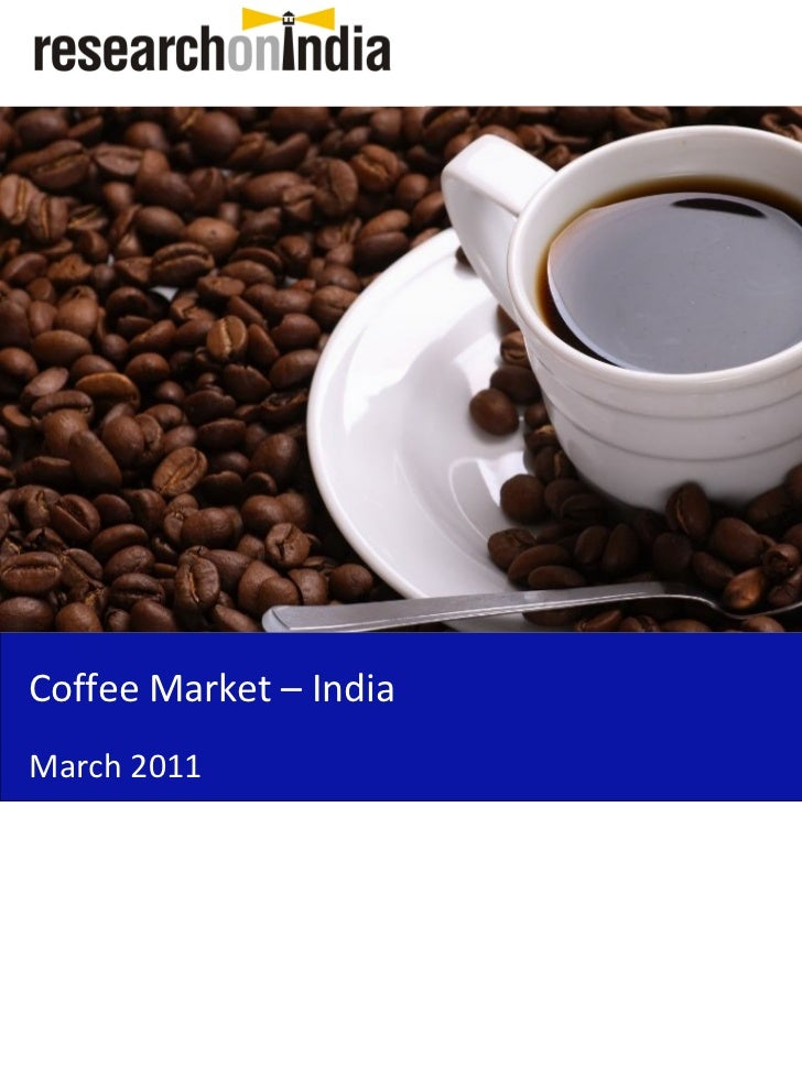 coffee market in india The indian coffee retail market has been buzzing over the last 12 months with two key players starbucks and cafe coffee day on expansion drivethe market size of retail coffee in india is.