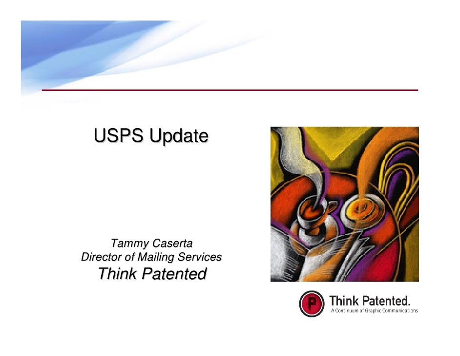 USPS Update           Tammy Caserta Director of Mailing Services    Think Patented