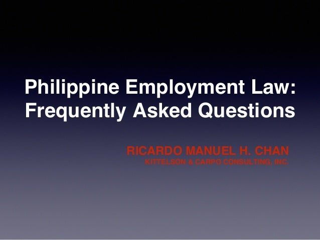 Philippine Employment Law: ! Frequently Asked Questions ! RICARDO MANUEL H. CHAN! KITTELSON & CARPO CONSULTING, INC.!