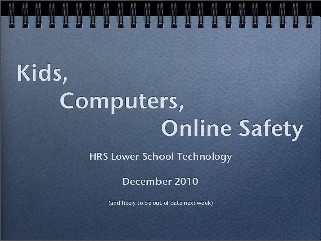 Kids, ! ! ! Computers, ! ! ! ! ! ! ! ! ! ! Online Safety HRS Lower School Technology December 2010 (and likely to be out o...