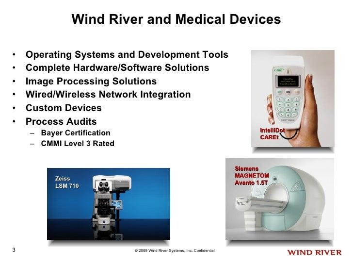 Wind River and Medical Devices <ul><li>Operating Systems and Development Tools </li></ul><ul><li>Complete Hardware/Softwar...