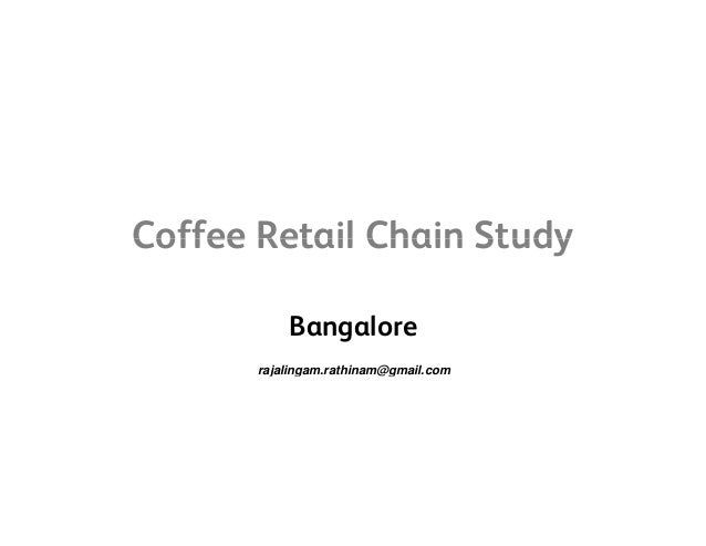Coffee Retail Chain StudyCoffee Retail Chain Study Bangalore rajalingam.rathinam@gmail.comj g @g