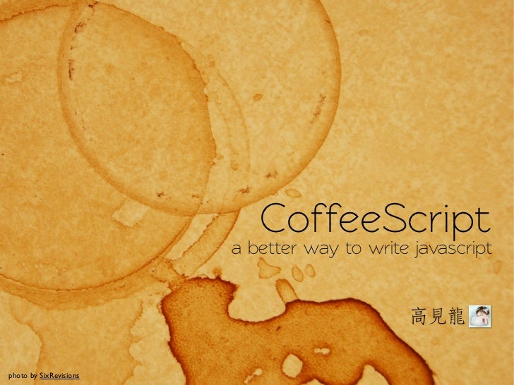 CoffeeScript                        a better way to write javascripphoto by SixRevisions