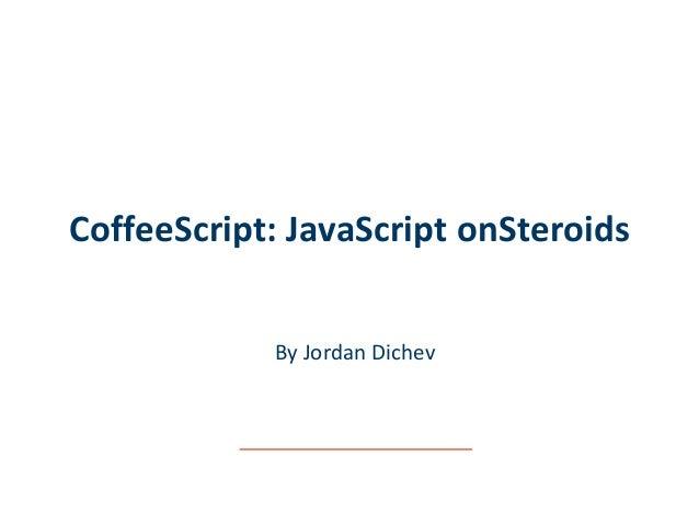 CoffeeScript: JavaScript onSteroids By Jordan Dichev