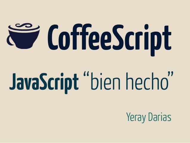 """JavaScript """"bien hecho"""" Yeray Darias CoffeeScript"""
