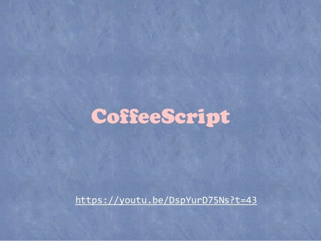 https://youtu.be/DspYurD75Ns?t=43 CoffeeScript