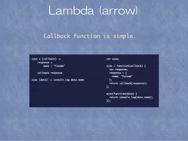 Lambda (arrow) Callback function is simple.