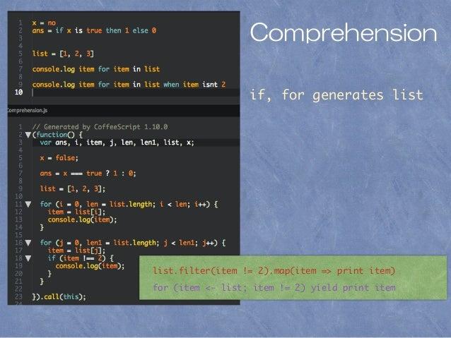 Comprehension if, for generates list list.filter(item != 2).map(item => print item) for (item <- list; item != 2) yield pr...