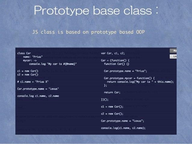 Prototype base class : JS class is based on prototype based OOP