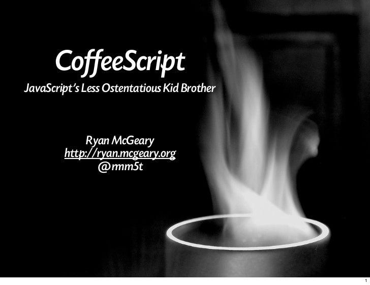 CoffeeScriptJavaScripts Less Ostentatious Kid Brother             Ryan McGeary        http://ryan.mcgeary.org             ...