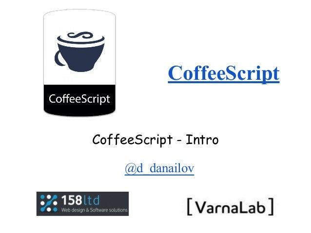 CoffeeScript CoffeeScript - Intro @d_danailov