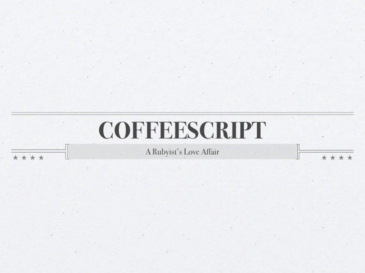 COFFEESCRIPT   A Rubyist's Love Affair