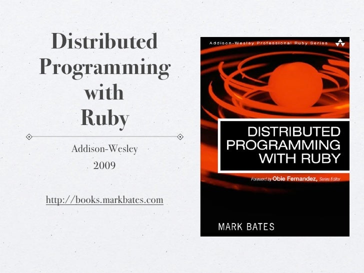 DistributedProgramming    with    Ruby     Addison-Wesley          2009http://books.markbates.com