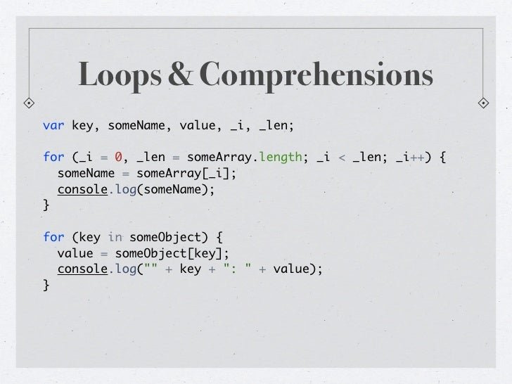 Loops & Comprehensionsnumbers = [1..5]console.log number for number in numbers when number <= 3