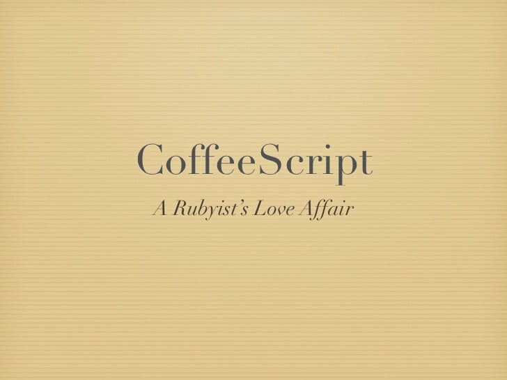 CoffeeScriptA Rubyist's Love Affair